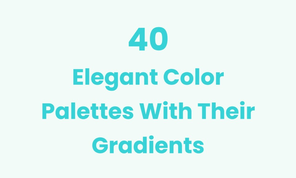 40 Elegant Color Palettes With Their Gradients