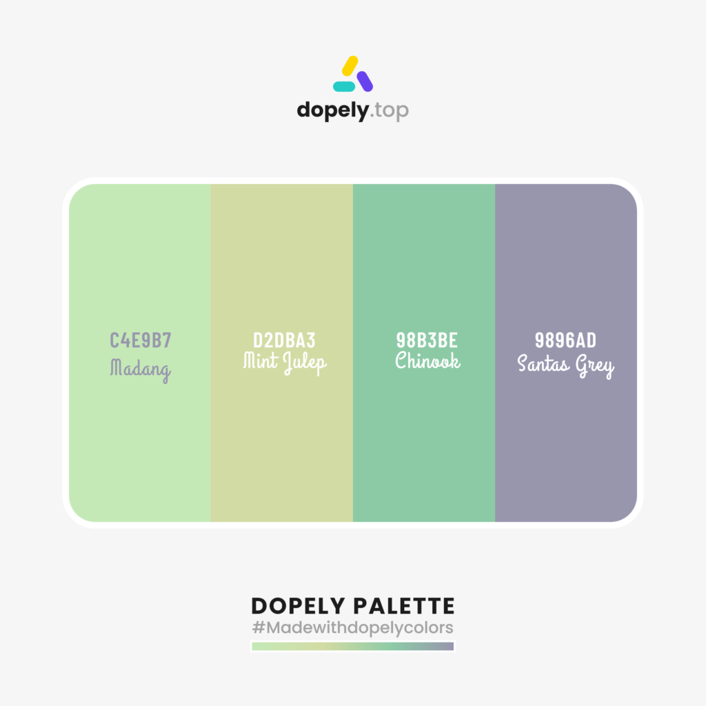 Color palette  with:  Madang (C4E9B7) + Mint Julep (D2DBA3) + Chinook (98B3BE) + Santas Grey (9896AD)