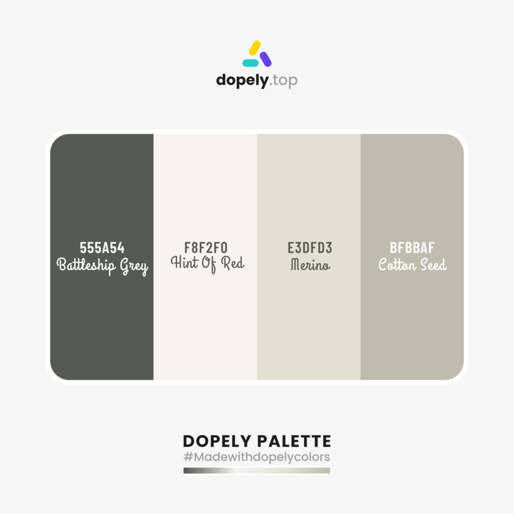 Color palette  with: Battleship Grey (555A54) + Hint Of Red (F8F2F0) + Merino (E3DFD3) + Cotton Seed (BFBBAF)