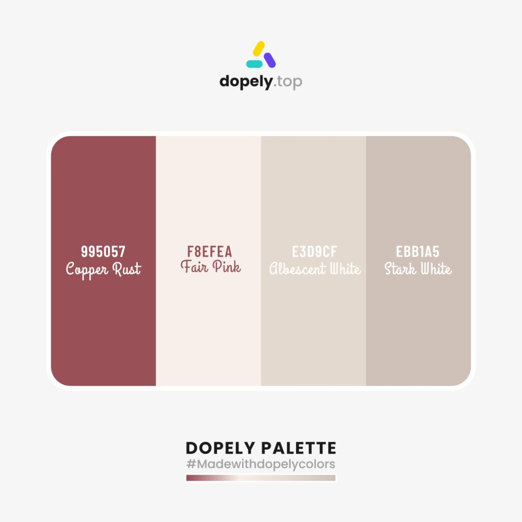 color schemas with Copper Rust (995057) + Fair Pink (F8EFEA) + Albescent White (E3D9CF)  + Stark White (CFC1B8)