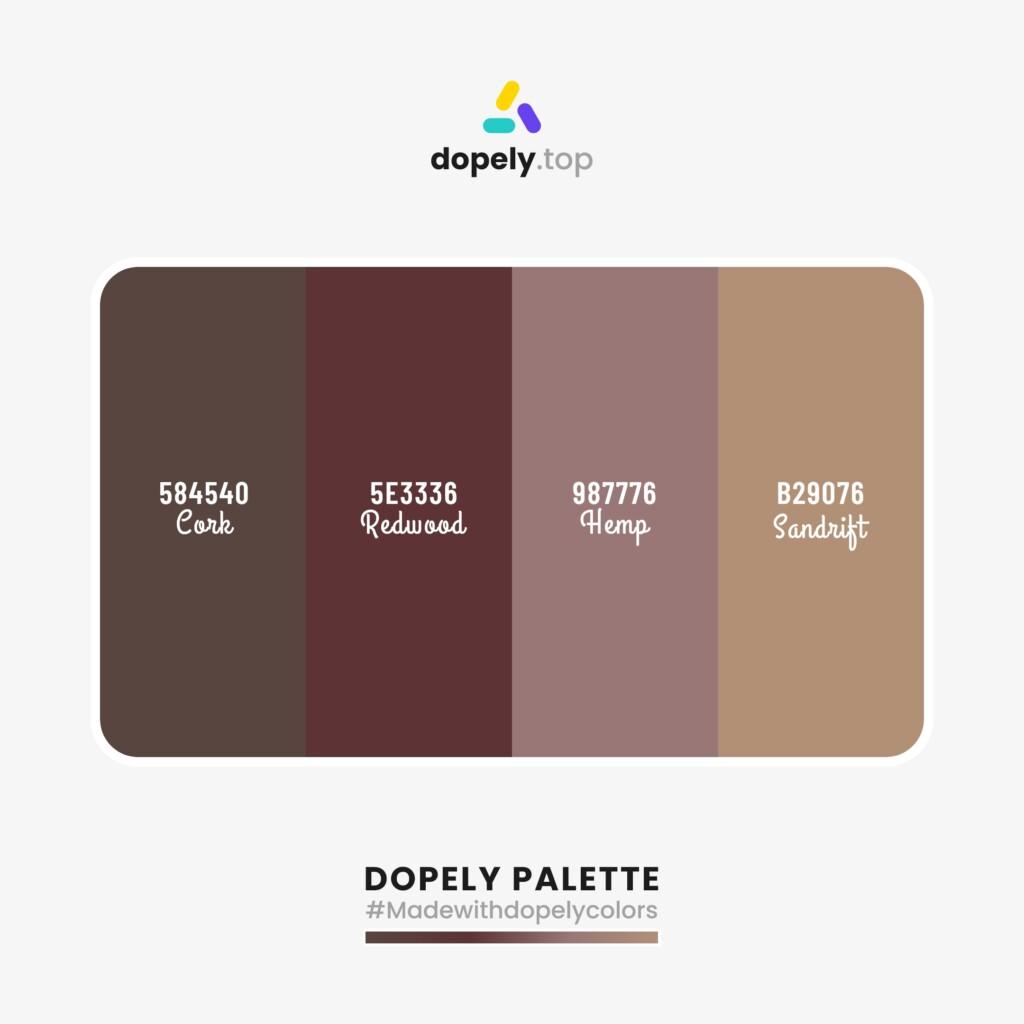 pastel Color palette from Dopely colors with: Cork (584540) + Redwood (5E3336) + Hemp (987776) + Sandrift (B29076)