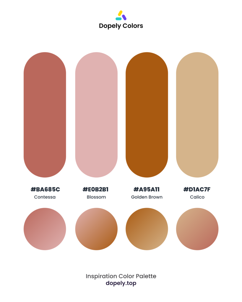 Color palette by Dopely color palette generator with: Contessa (BA685C) + Blossom (E0B2B1) + Golden Brown (A95A11) + Calico (D1AC7F)